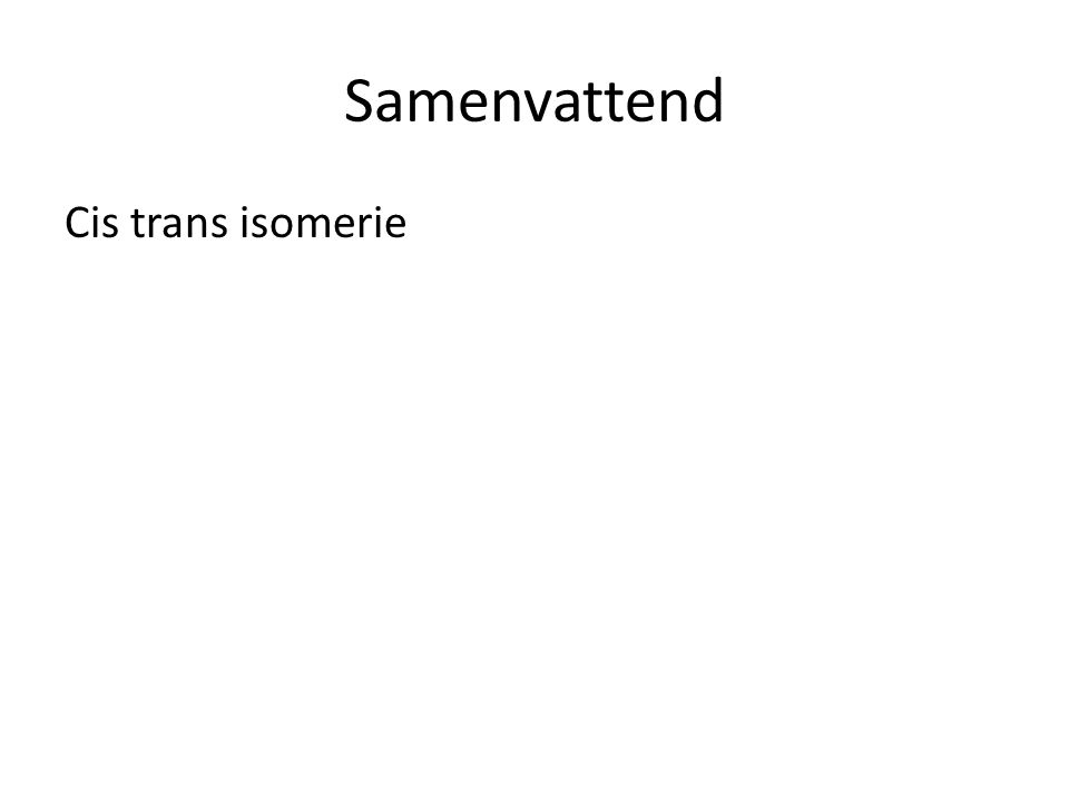 Samenvattend Cis trans isomerie