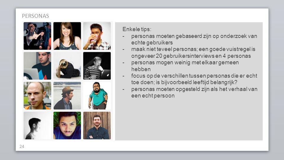 PERSONAS Enkele tips: personas moeten gebaseerd zijn op onderzoek van echte gebruikers.
