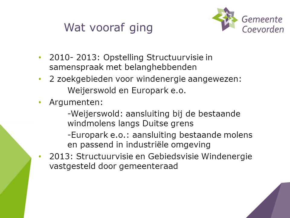 Wat vooraf ging 2010- 2013: Opstelling Structuurvisie in samenspraak met belanghebbenden. 2 zoekgebieden voor windenergie aangewezen: