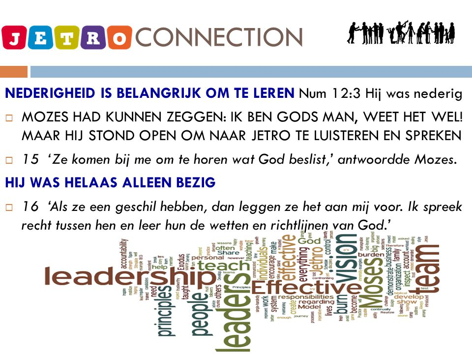 JETRO - CONNECTION NEDERIGHEID IS BELANGRIJK OM TE LEREN Num 12:3 Hij was nederig.