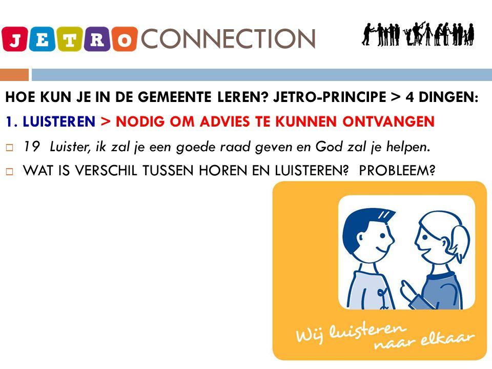 JETRO - CONNECTION HOE KUN JE IN DE GEMEENTE LEREN JETRO-PRINCIPE > 4 DINGEN: 1. LUISTEREN > NODIG OM ADVIES TE KUNNEN ONTVANGEN.