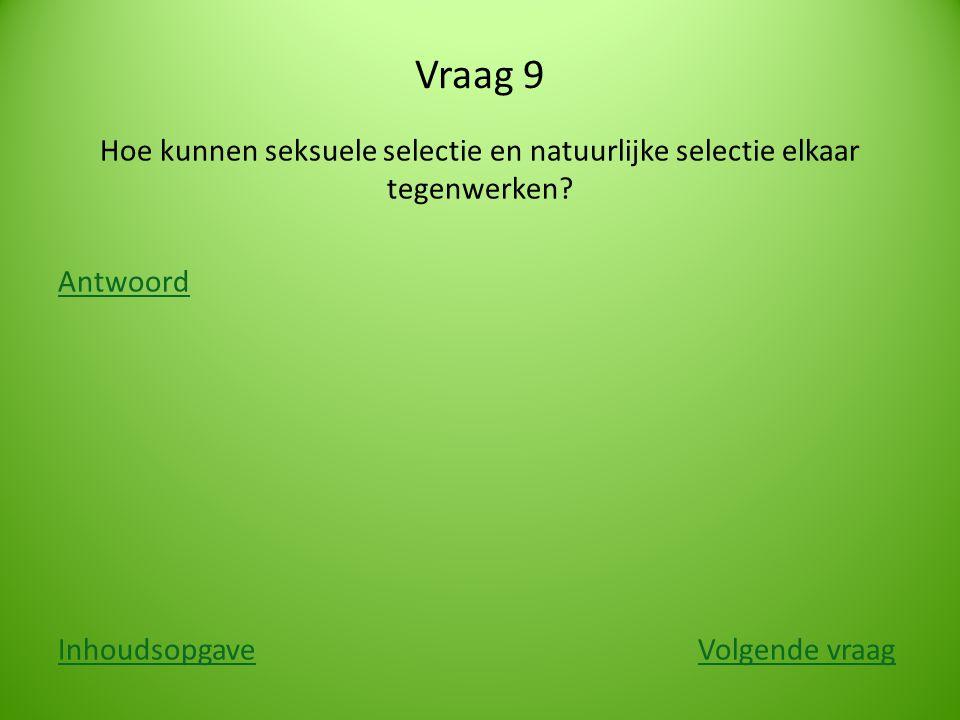 Vraag 9 Hoe kunnen seksuele selectie en natuurlijke selectie elkaar tegenwerken.