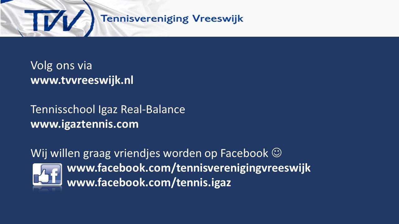 Volg ons via www.tvvreeswijk.nl Tennisschool Igaz Real-Balance