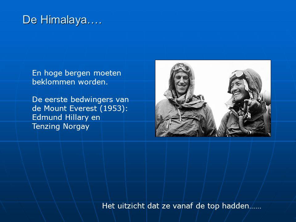 De Himalaya…. En hoge bergen moeten beklommen worden. De eerste bedwingers van de Mount Everest (1953): Edmund Hillary en Tenzing Norgay.