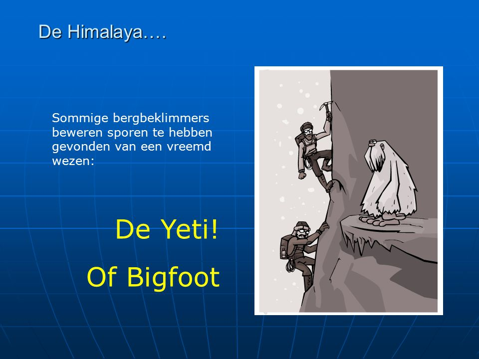 De Yeti! Of Bigfoot De Himalaya….