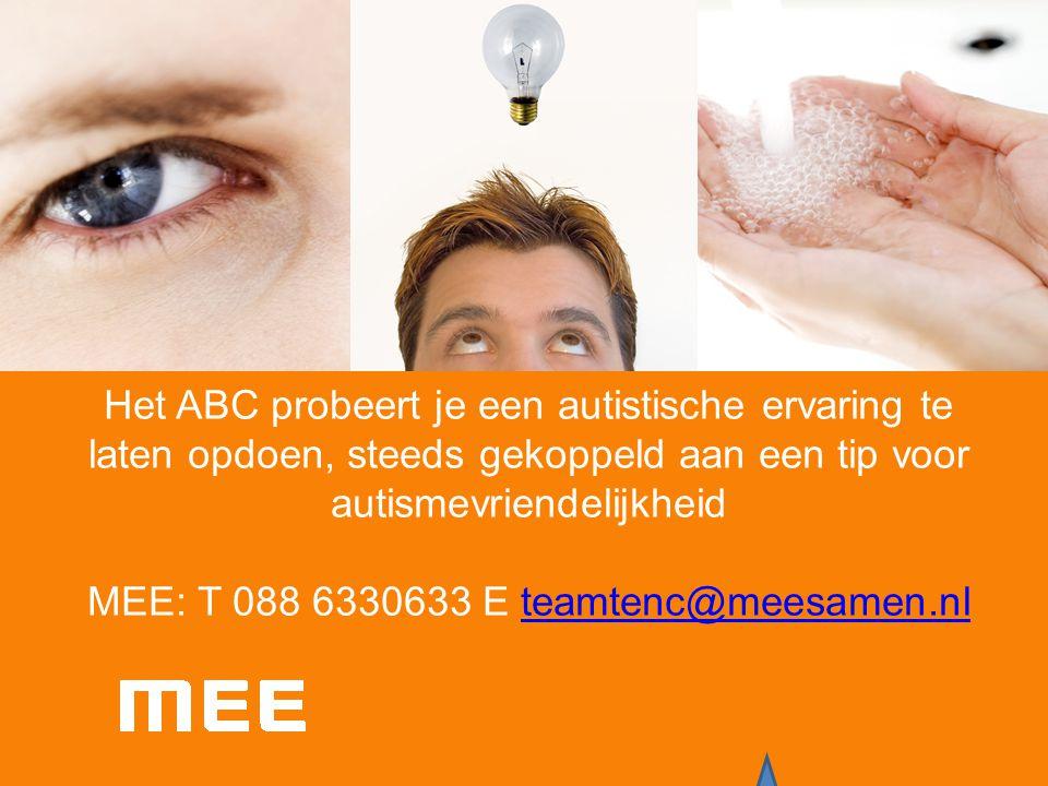 Het ABC probeert je een autistische ervaring te laten opdoen, steeds gekoppeld aan een tip voor autismevriendelijkheid MEE: T 088 6330633 E teamtenc@meesamen.nl