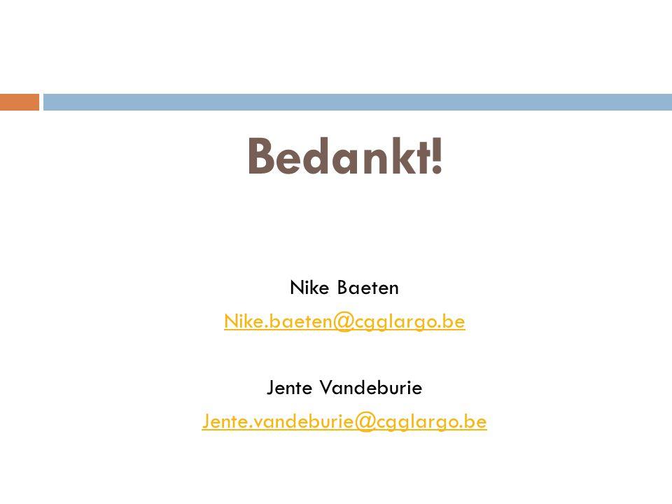 Bedankt! Nike Baeten Nike.baeten@cgglargo.be Jente Vandeburie