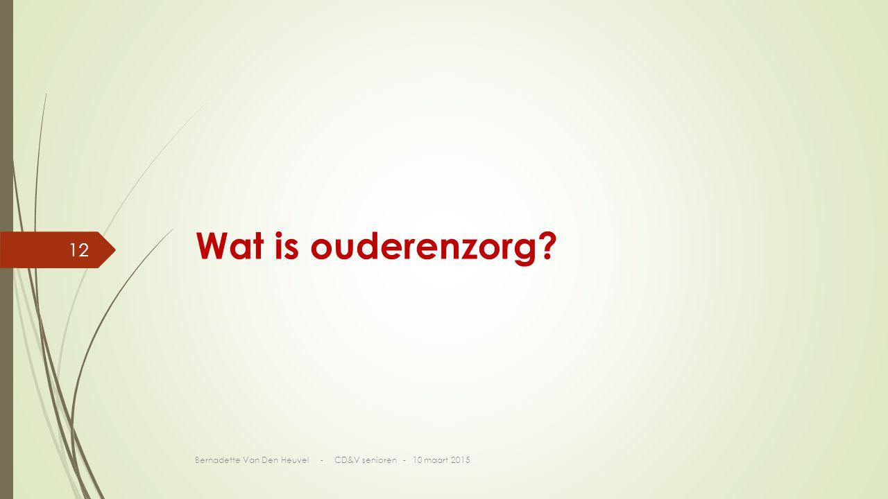 Wat is ouderenzorg Bernadette Van Den Heuvel - CD&V senioren - 10 maart 2015