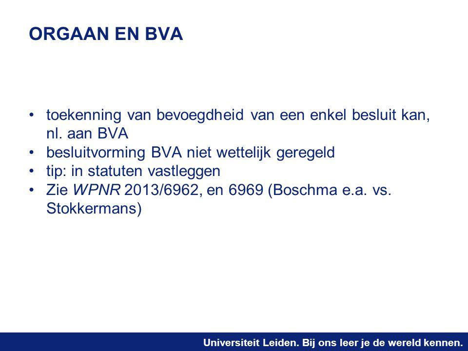 ORGAAN EN BVA toekenning van bevoegdheid van een enkel besluit kan, nl. aan BVA. besluitvorming BVA niet wettelijk geregeld.