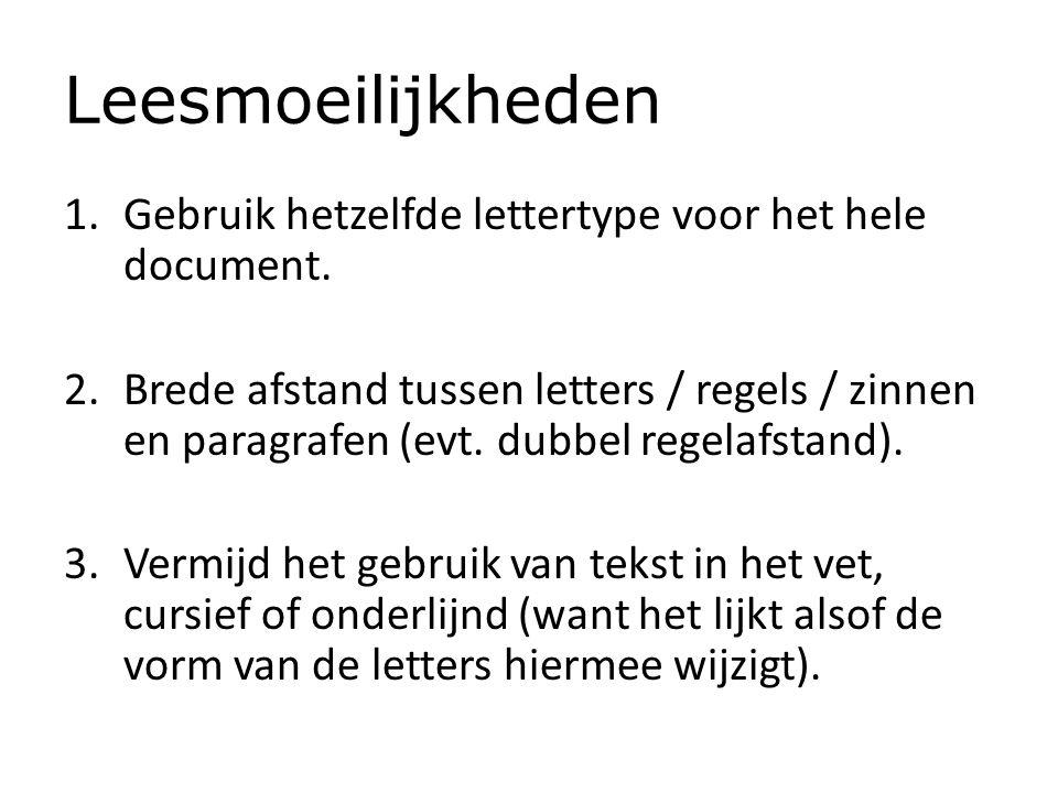 Leesmoeilijkheden Gebruik hetzelfde lettertype voor het hele document.