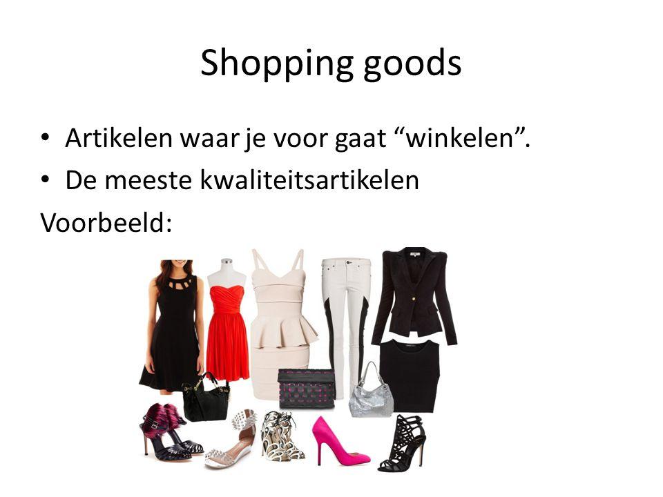 Shopping goods Artikelen waar je voor gaat winkelen .