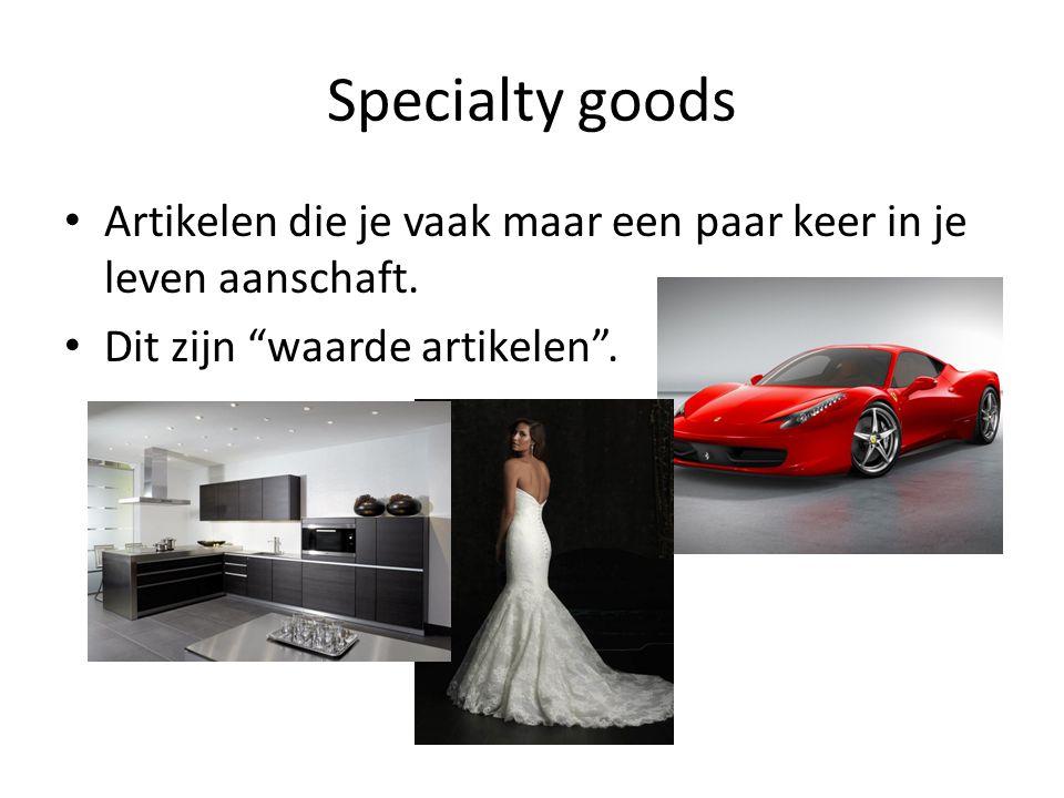 Specialty goods Artikelen die je vaak maar een paar keer in je leven aanschaft.