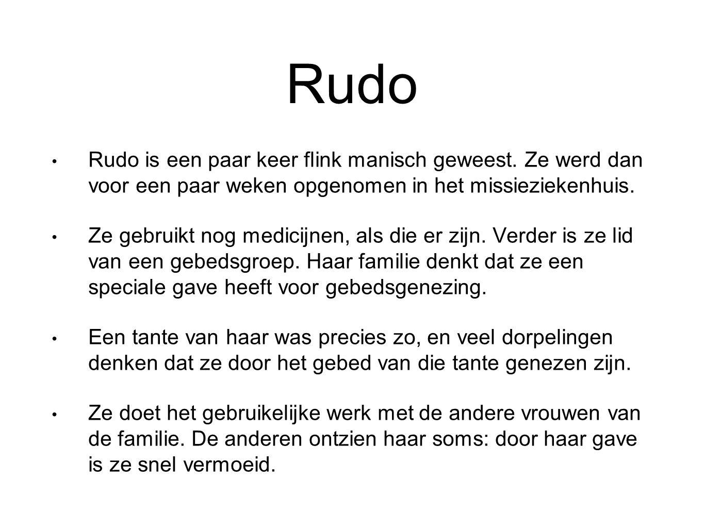 Rudo Rudo is een paar keer flink manisch geweest. Ze werd dan voor een paar weken opgenomen in het missieziekenhuis.
