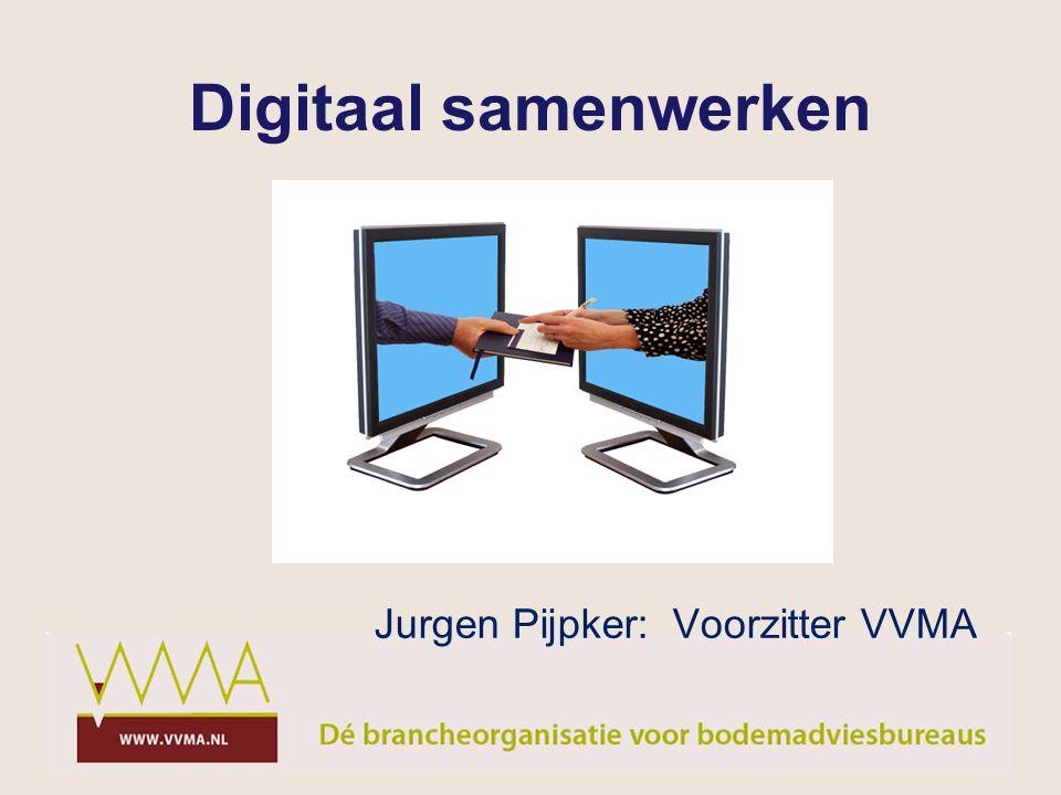 Digitaal samenwerken Jurgen Pijpker: Voorzitter VVMA