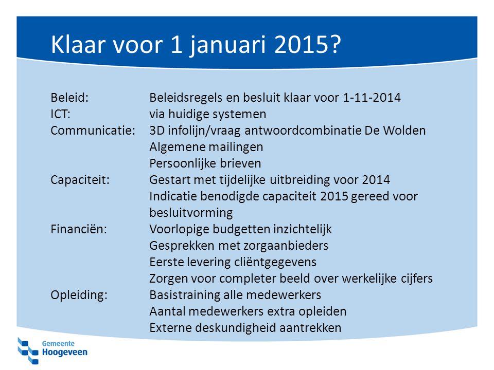 Klaar voor 1 januari 2015 Beleid: Beleidsregels en besluit klaar voor 1-11-2014. ICT: via huidige systemen.