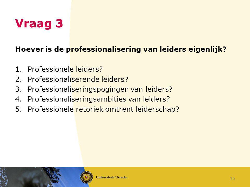 Vraag 3 Hoever is de professionalisering van leiders eigenlijk