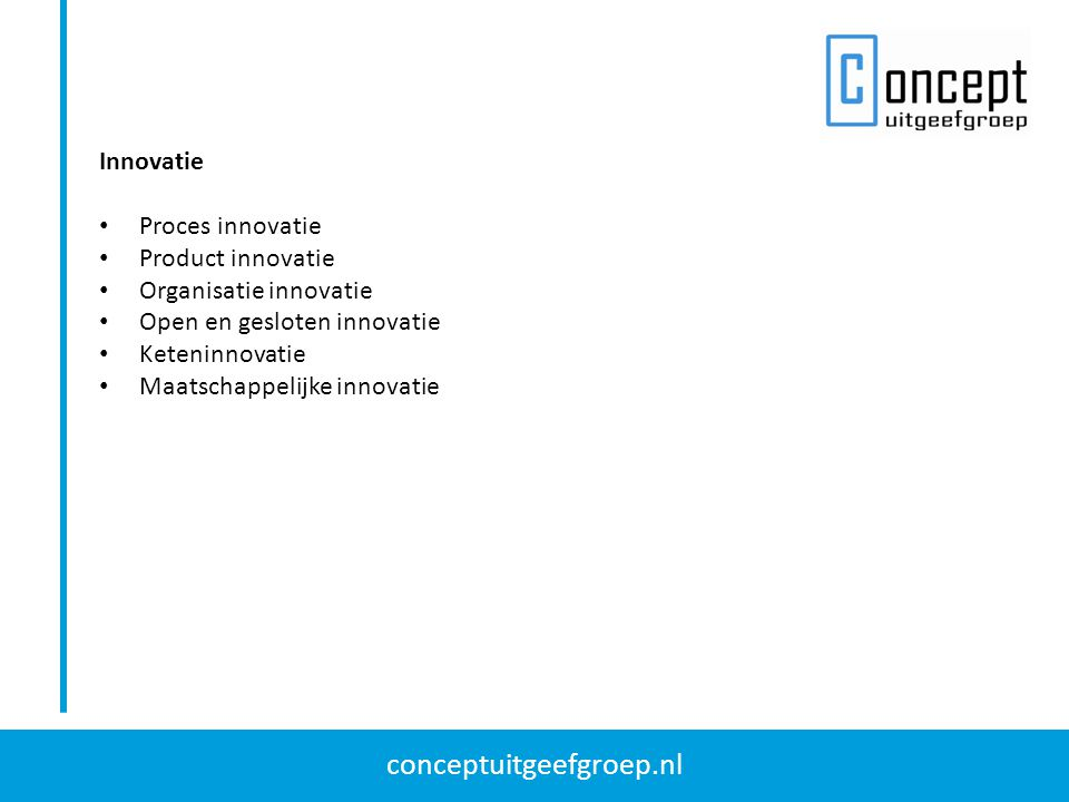 Innovatie Proces innovatie. Product innovatie. Organisatie innovatie. Open en gesloten innovatie.