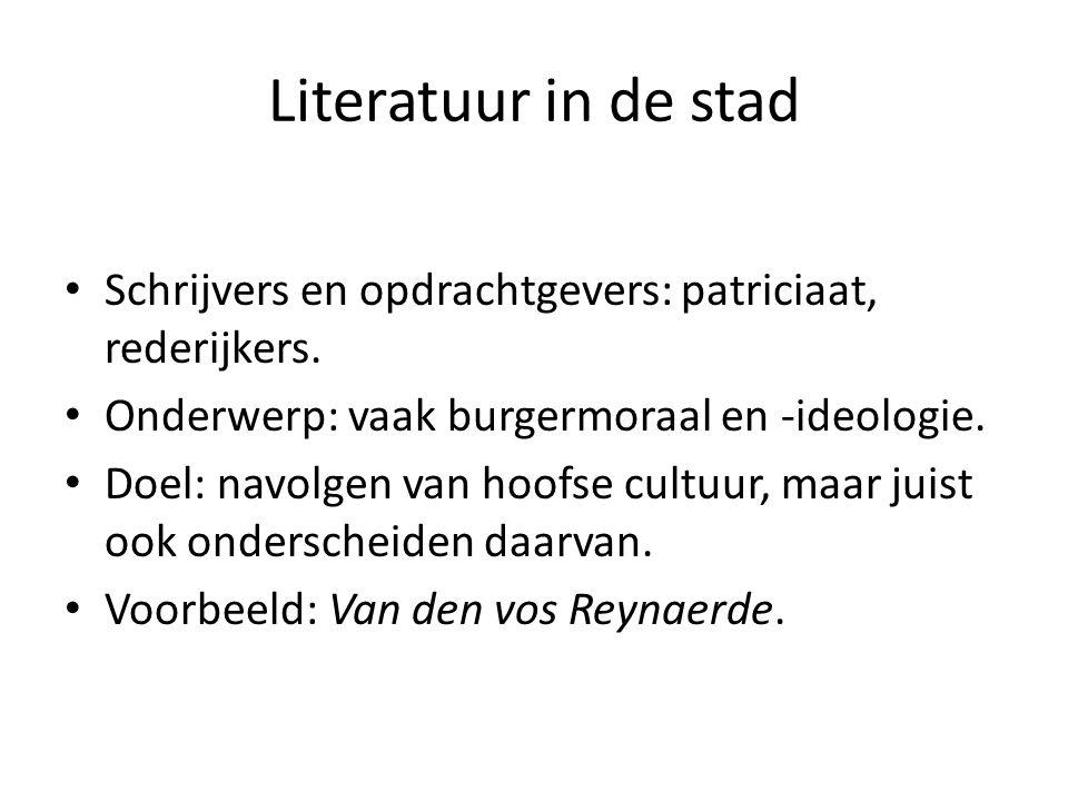 Literatuur in de stad Schrijvers en opdrachtgevers: patriciaat, rederijkers. Onderwerp: vaak burgermoraal en -ideologie.