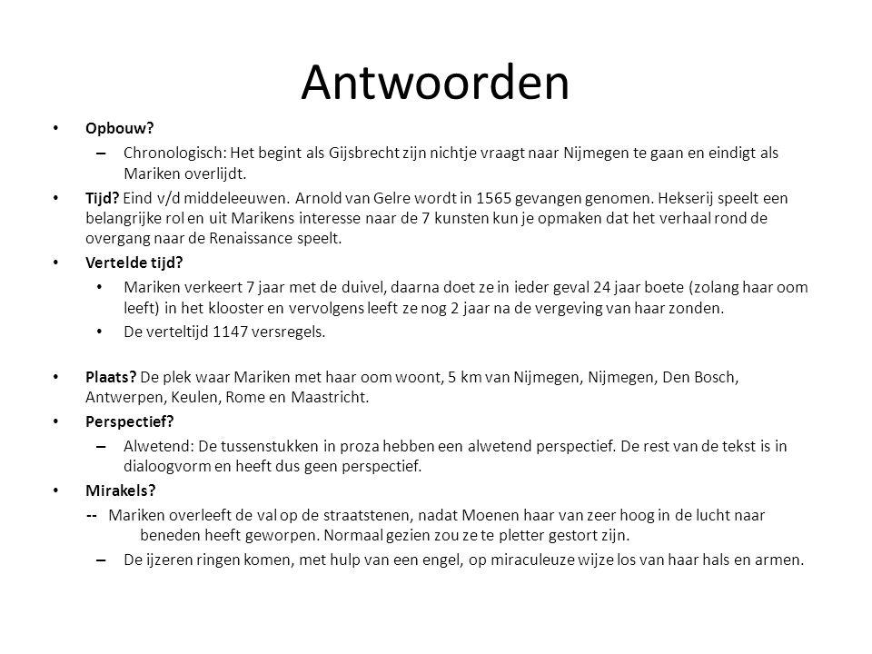 Antwoorden Opbouw Chronologisch: Het begint als Gijsbrecht zijn nichtje vraagt naar Nijmegen te gaan en eindigt als Mariken overlijdt.