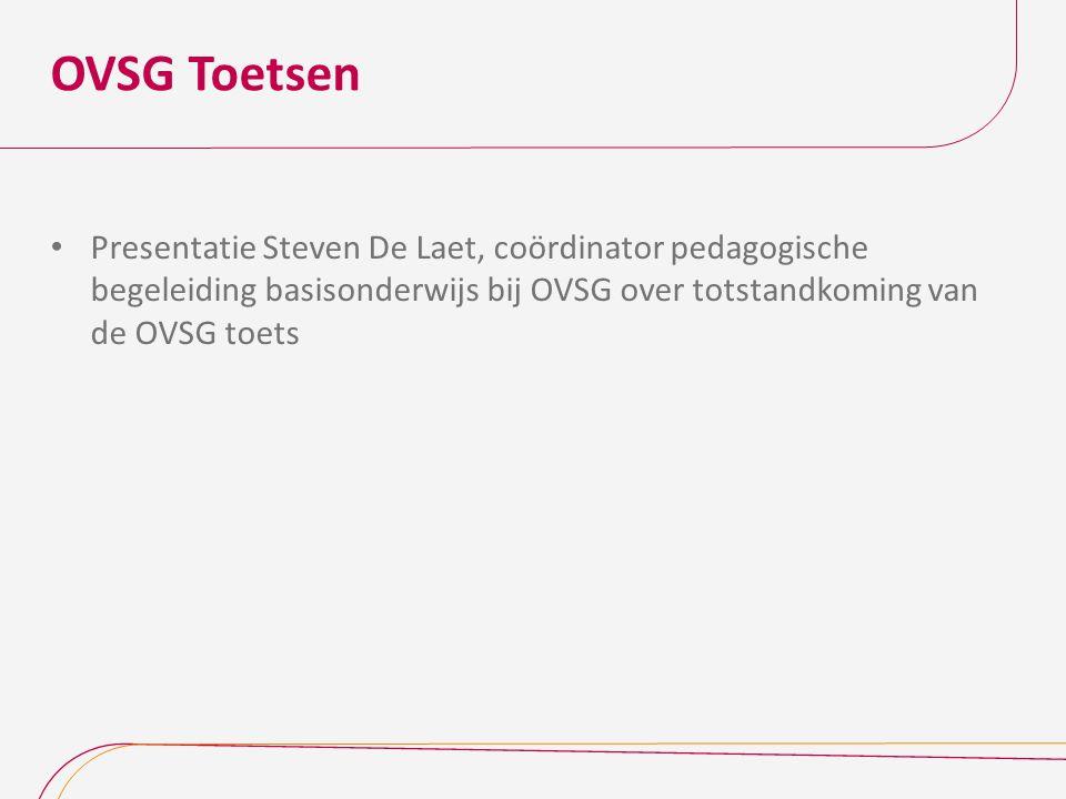 OVSG Toetsen Presentatie Steven De Laet, coördinator pedagogische begeleiding basisonderwijs bij OVSG over totstandkoming van de OVSG toets.