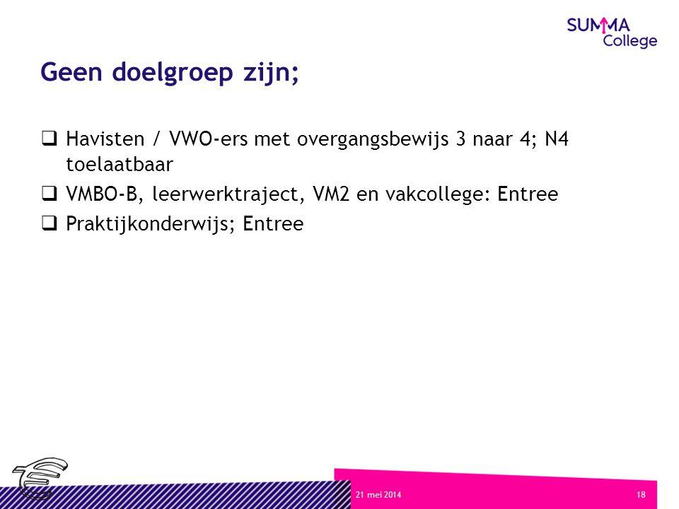 Geen doelgroep zijn; Havisten / VWO-ers met overgangsbewijs 3 naar 4; N4 toelaatbaar. VMBO-B, leerwerktraject, VM2 en vakcollege: Entree.