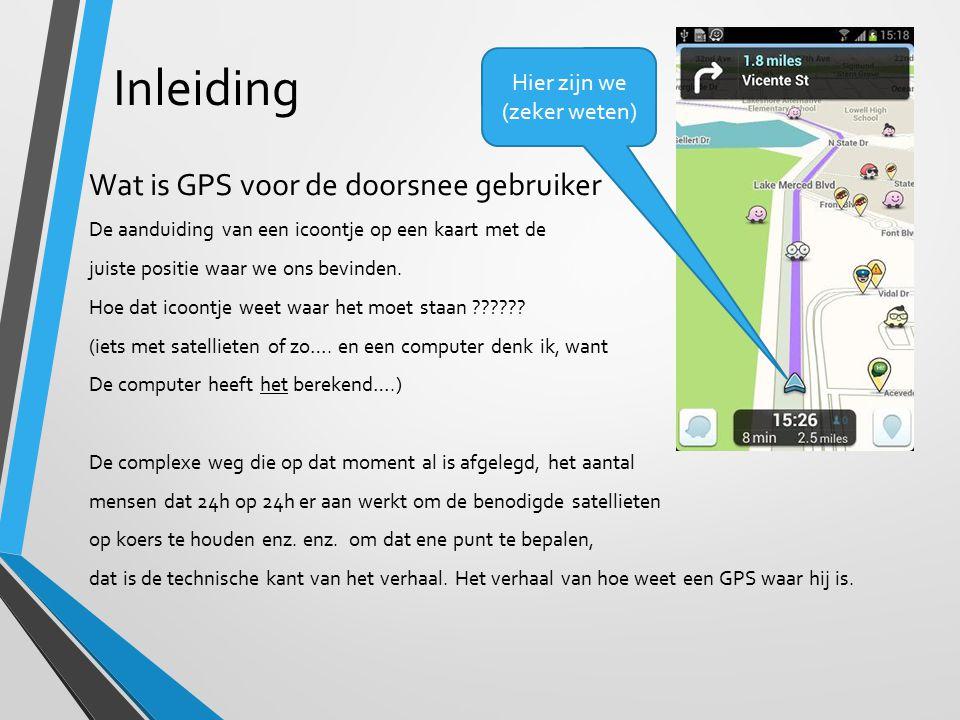 Inleiding Wat is GPS voor de doorsnee gebruiker Hier zijn we