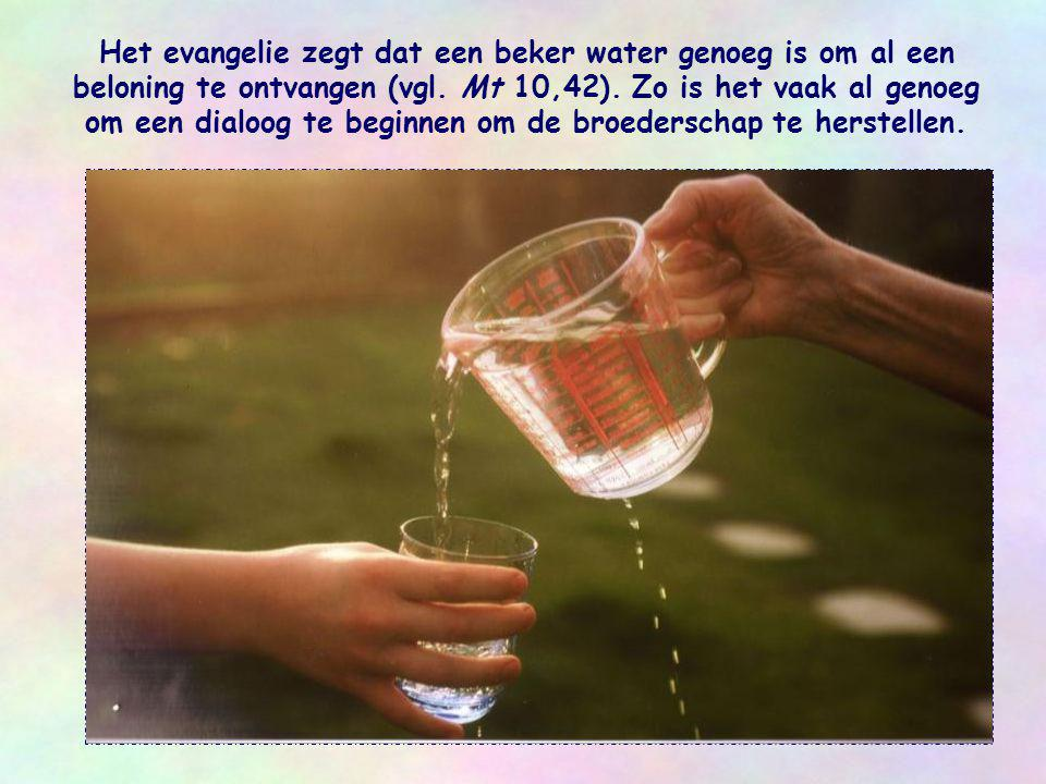 Het evangelie zegt dat een beker water genoeg is om al een beloning te ontvangen (vgl.