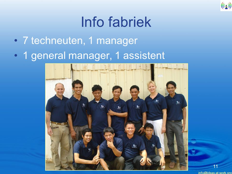 Info fabriek 7 techneuten, 1 manager 1 general manager, 1 assistent