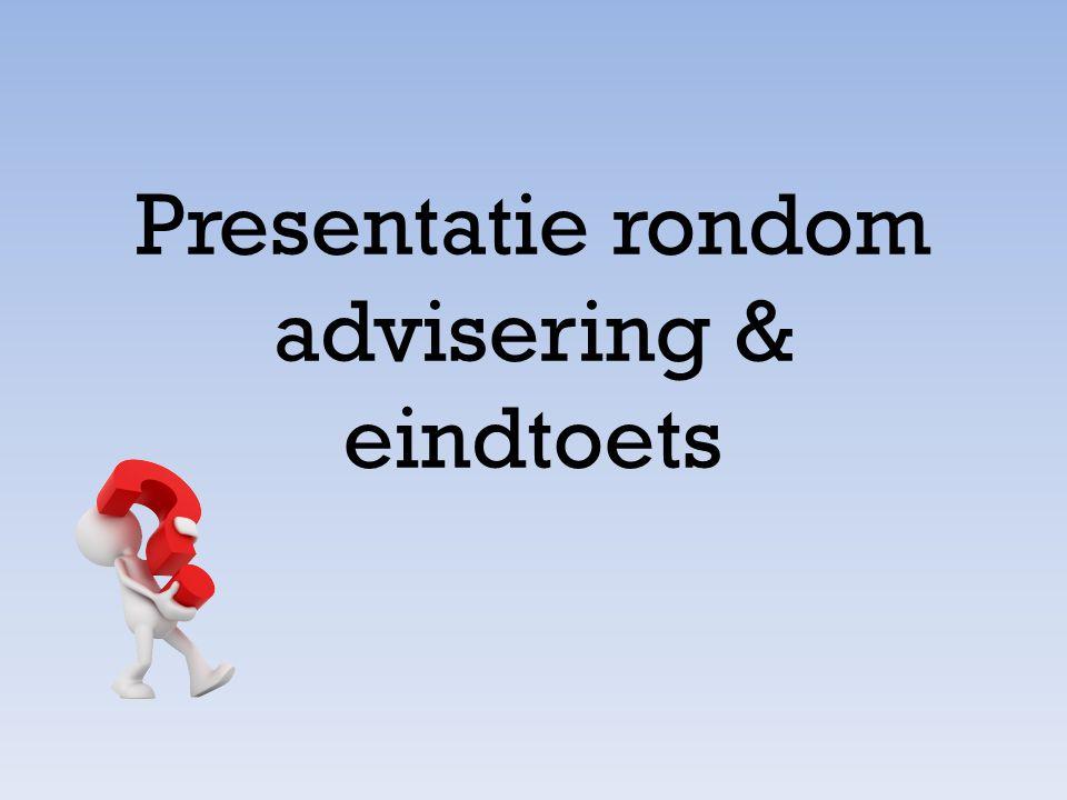 Presentatie rondom advisering & eindtoets
