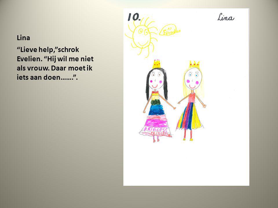 Lina Lieve help, schrok Evelien. Hij wil me niet als vrouw. Daar moet ik iets aan doen……. .