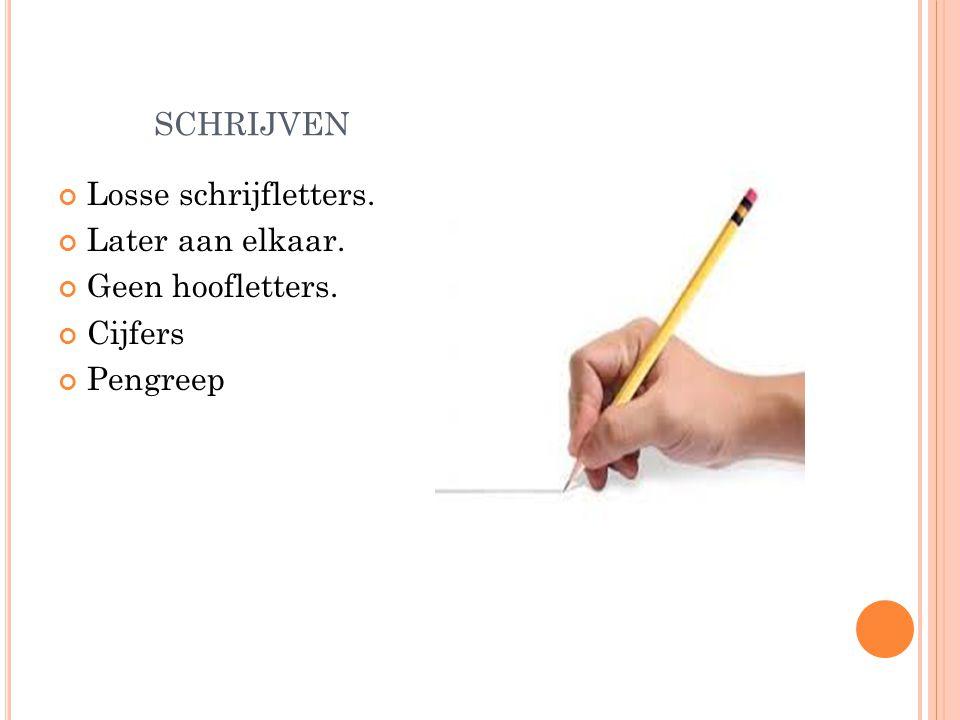 schrijven Losse schrijfletters. Later aan elkaar. Geen hoofletters.
