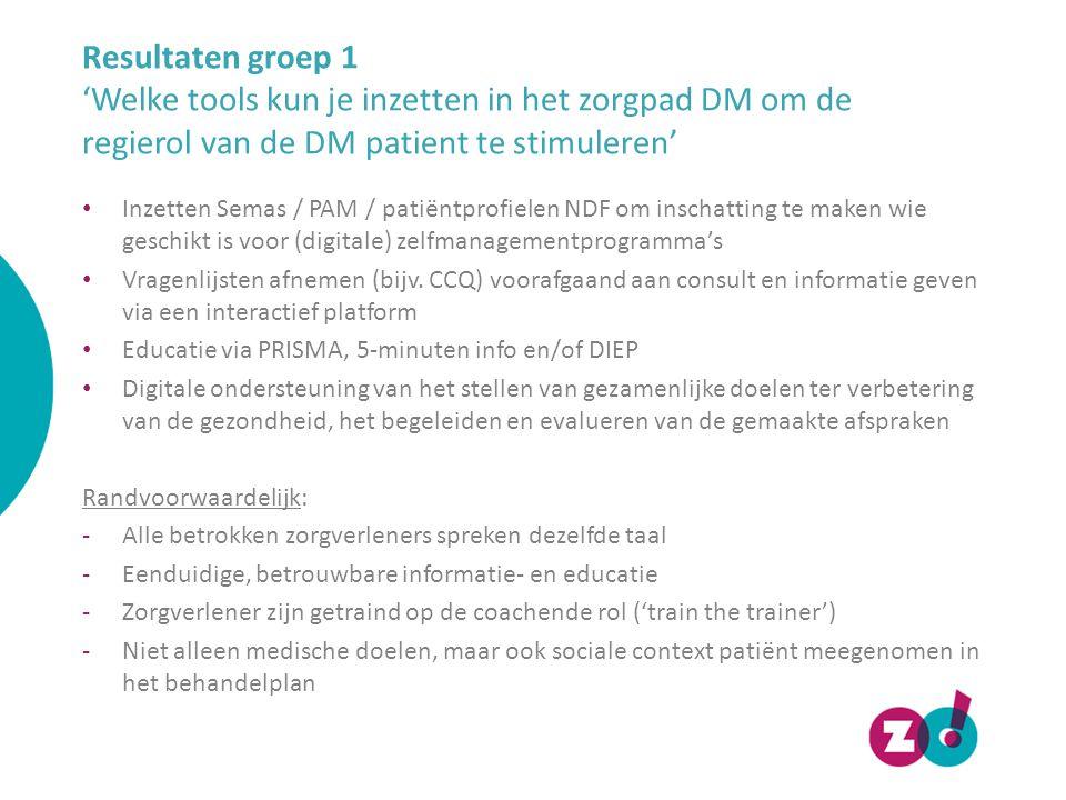 Resultaten groep 1 'Welke tools kun je inzetten in het zorgpad DM om de regierol van de DM patient te stimuleren'