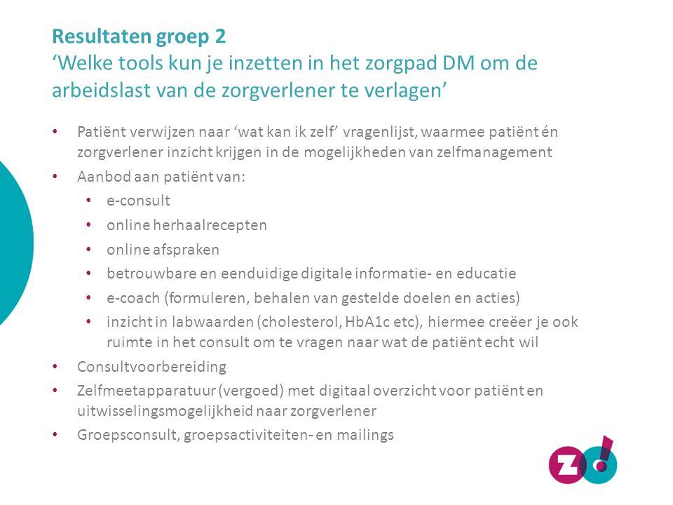 Resultaten groep 2 'Welke tools kun je inzetten in het zorgpad DM om de arbeidslast van de zorgverlener te verlagen'