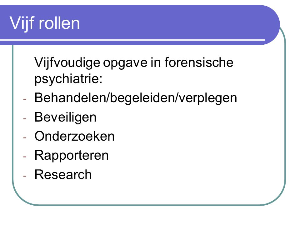Vijf rollen Vijfvoudige opgave in forensische psychiatrie: