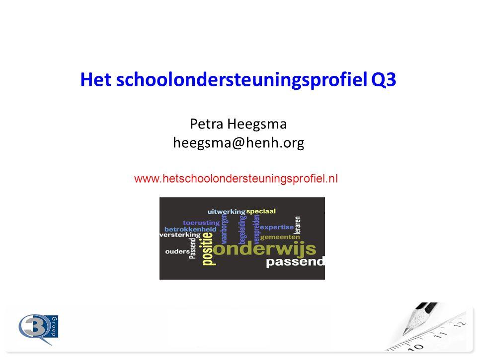 Het schoolondersteuningsprofiel Q3 Petra Heegsma heegsma@henh.org