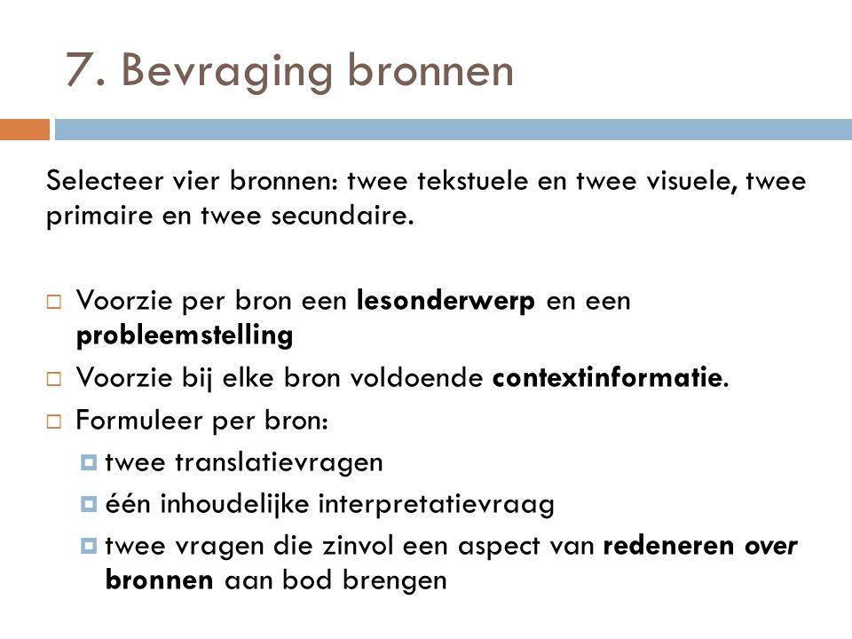 7. Bevraging bronnen Selecteer vier bronnen: twee tekstuele en twee visuele, twee primaire en twee secundaire.