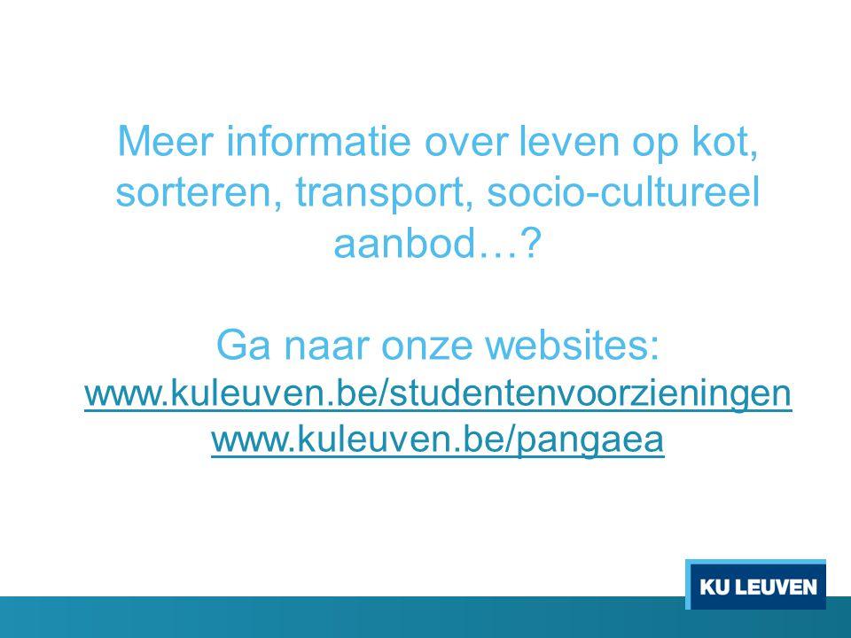 Meer informatie over leven op kot, sorteren, transport, socio-cultureel aanbod….