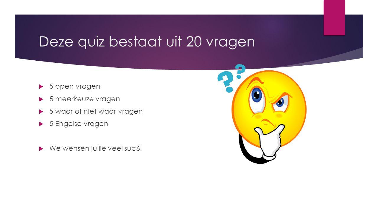 Deze quiz bestaat uit 20 vragen