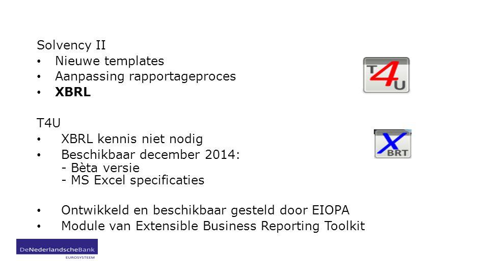 Solvency II Nieuwe templates. Aanpassing rapportageproces. XBRL. T4U. XBRL kennis niet nodig. Beschikbaar december 2014: