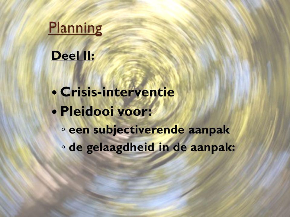 Planning Crisis-interventie Pleidooi voor: Deel II: