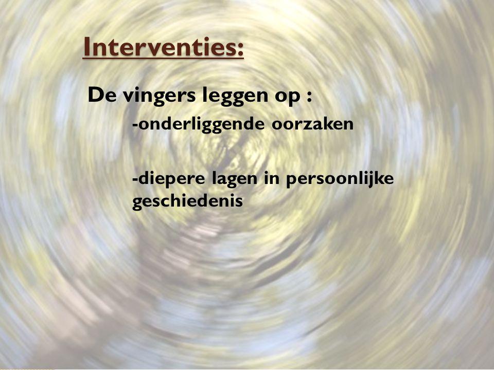 Interventies: De vingers leggen op : -onderliggende oorzaken
