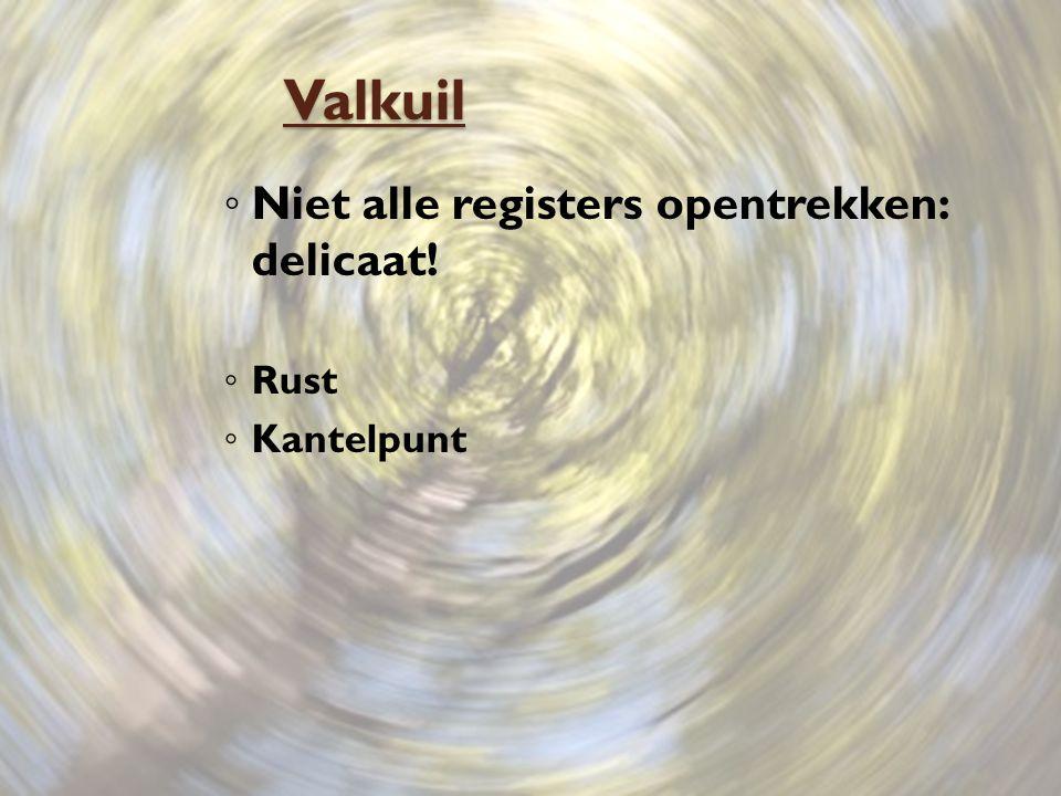 Valkuil Niet alle registers opentrekken: delicaat! Rust Kantelpunt