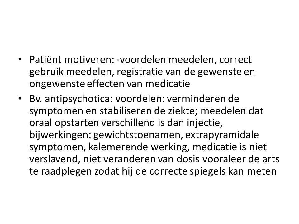 Patiënt motiveren: -voordelen meedelen, correct gebruik meedelen, registratie van de gewenste en ongewenste effecten van medicatie
