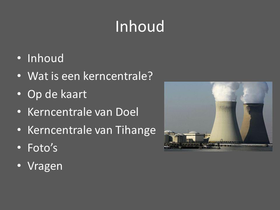 Inhoud Inhoud Wat is een kerncentrale Op de kaart