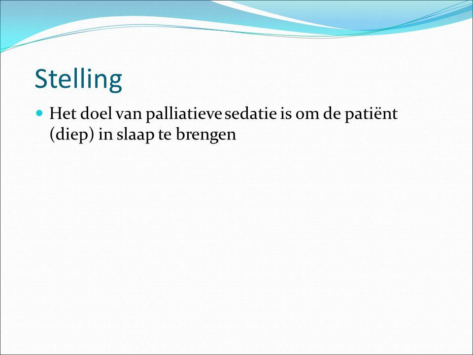 Stelling Het doel van palliatieve sedatie is om de patiënt (diep) in slaap te brengen