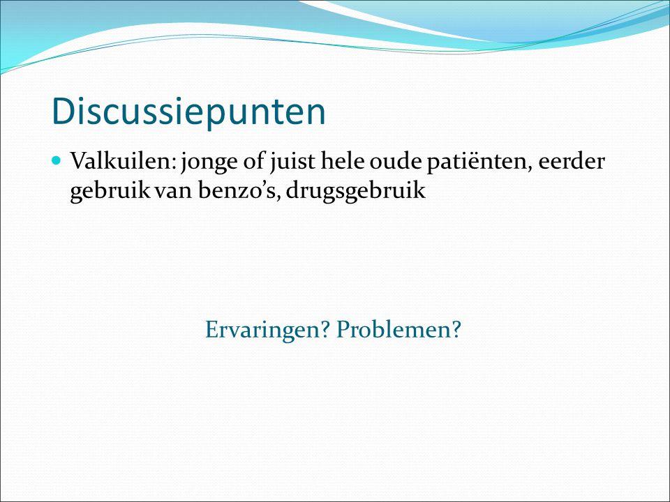 Discussiepunten Valkuilen: jonge of juist hele oude patiënten, eerder gebruik van benzo's, drugsgebruik.