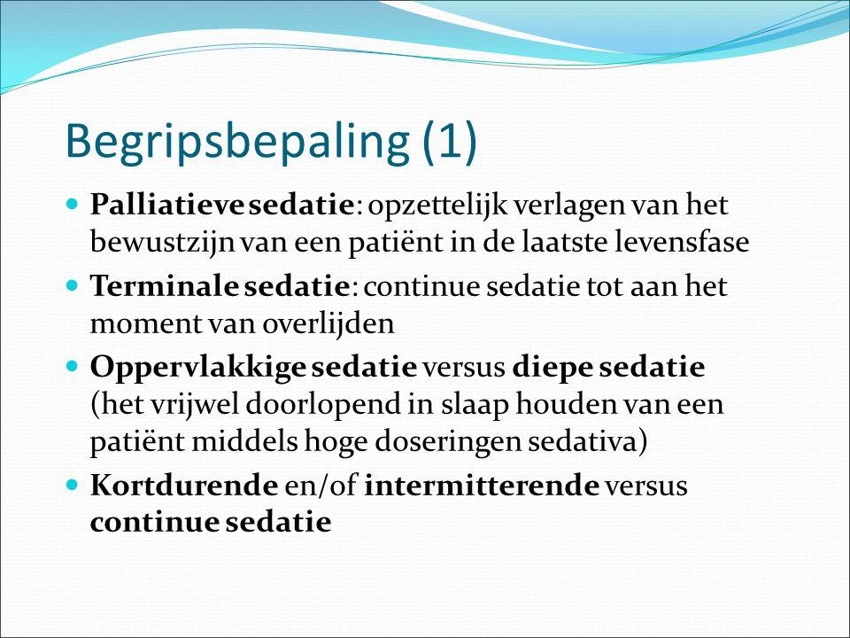Begripsbepaling (1) Palliatieve sedatie: opzettelijk verlagen van het bewustzijn van een patiënt in de laatste levensfase.