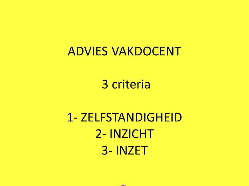 ADVIES VAKDOCENT 3 criteria 1- ZELFSTANDIGHEID 2- INZICHT 3- INZET