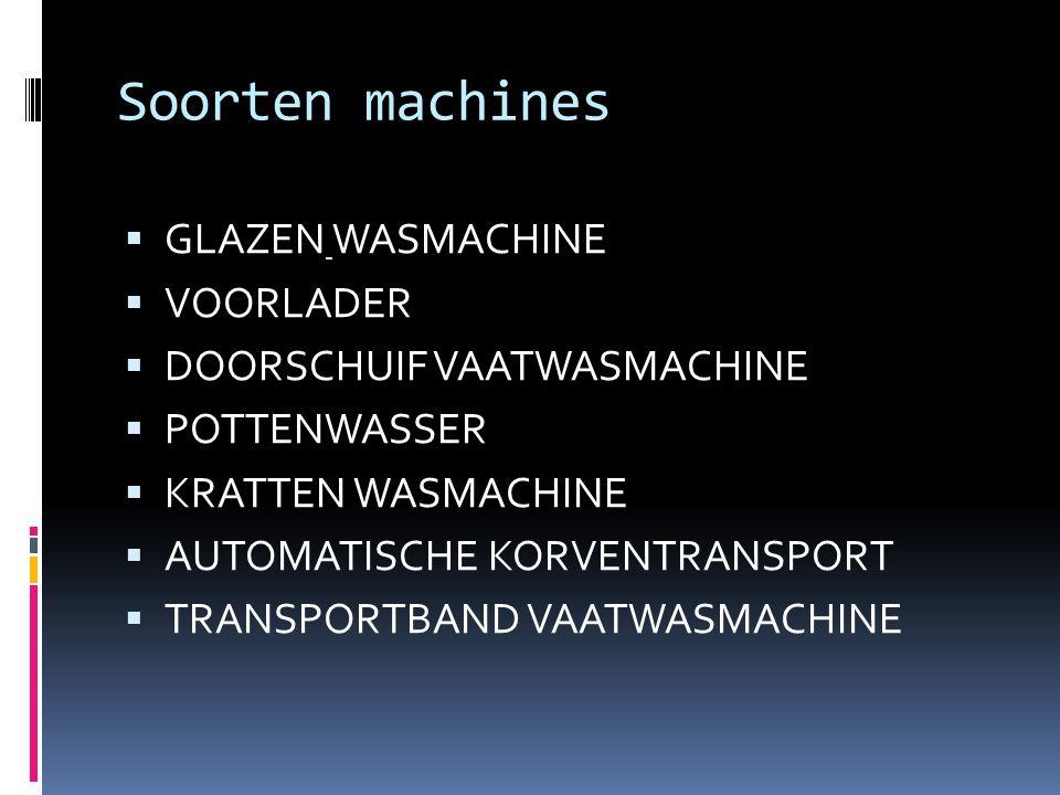 Soorten machines GLAZEN WASMACHINE VOORLADER DOORSCHUIF VAATWASMACHINE