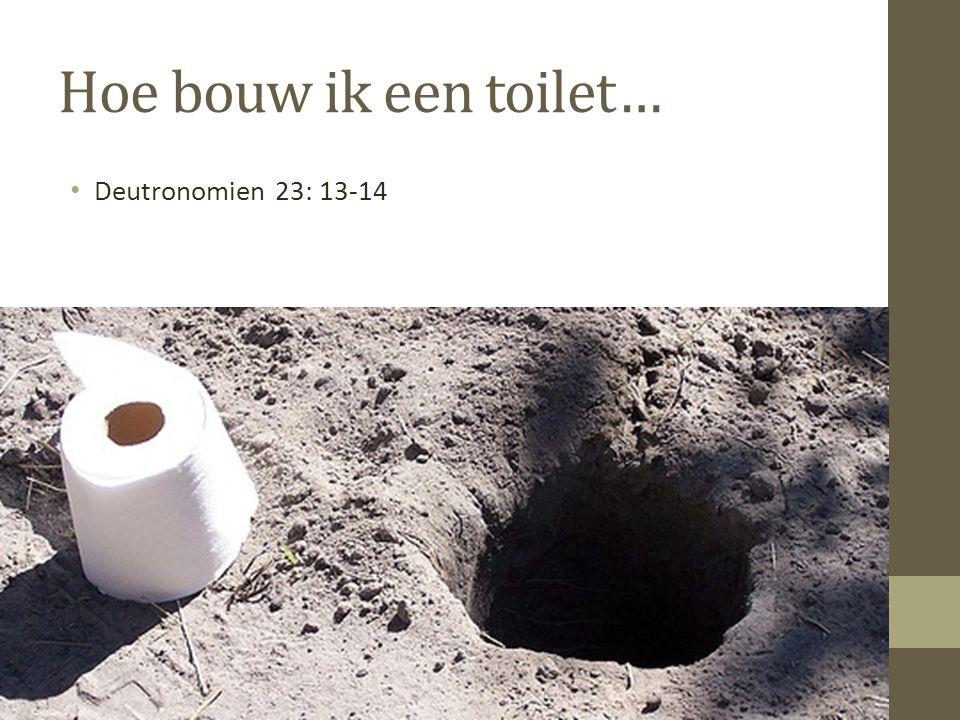 Hoe bouw ik een toilet… Deutronomien 23: 13-14